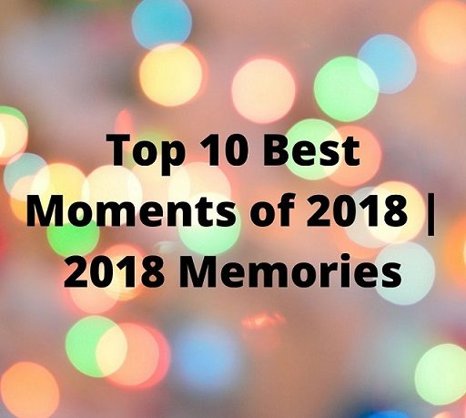 Top 10 Best Moments of 2018